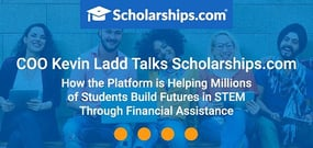 COO Kevin Ladd Talks Scholarships.com — How the Platform is Helping Millions of Students Build Futures in STEM Through Financial Assistance