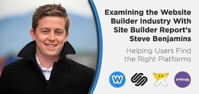 Examining the Website Builder Industry With Site Builder Report™ Founder Steve Benjamins — Helping Users Find the Right Platforms