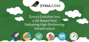 Zyma — An Evolution From Student Idea to a UK-Based Host Delivering High-Performing Infrastructure to Thousands of Customers Worldwide
