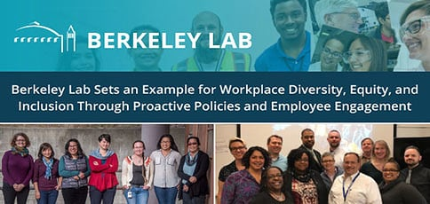 Berkeley Lab Sets an Example for Workplace Diversity, Equity, and Inclusion Through Proactive Policies and Employee Engagement