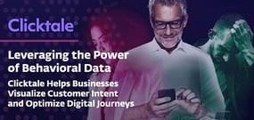 Clicktale Leverages the Power of Behavioral Data to Help Businesses Visualize Customer Intent and Optimize Digital Journeys