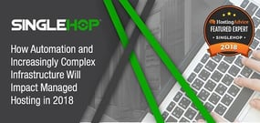 2018 Featured Expert SingleHop — How Machine Learning and the Growing Complexity of Infrastructure Impact Managed Hosting