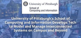 University of Pittsburgh's School of Computing and Information: Developing Tech to Model and Manage Interconnected Systems on Campus and Beyond