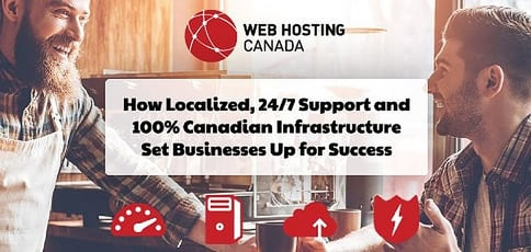 Web Hosting Canada: How Localized, 24/7 Support and 100% Canadian Infrastructure Set Businesses Up for Success