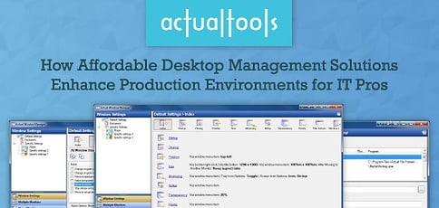 Actual Tools Delivers Desktop Management Solutions To Help Boost Productivity