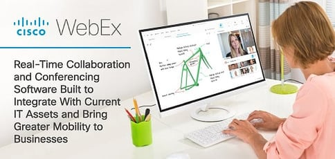Cisco WebEx — Real-Time Collaboration and Conferencing Software Built to Integrate With Current IT Assets and Bring Greater Mobility to Businesses