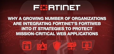 Why a Growing Number of Organizations Are Integrating Fortinet's FortiWeb Into IT Strategies to Protect Mission-Critical Web Applications