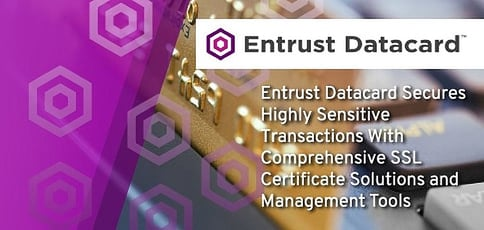 Entrust Datacard Secures Transactions With Comprehensive Ssl Certificate Solutions