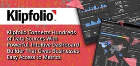 Klipfolio Connects Hundreds of Data Sources With Powerful, Intuitive Dashboard Builder That Gives Businesses Easy Access to Metrics