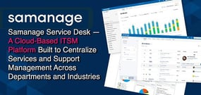 Samanage Service Platform: A Cloud-Based ITSM Platform Built to Centralize Services and Support Management Across Departments and Industries