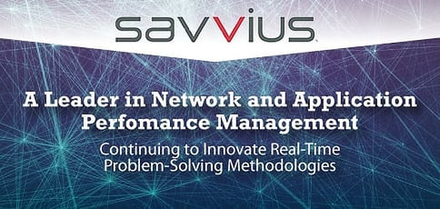 Savvius, a Leader in Network and Application Performance Management, Continues to Innovate Real-Time Problem-Solving Methodologies