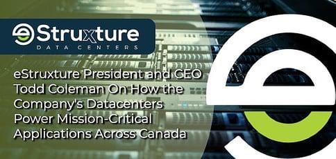 Estruxture Datacenters Power Mission Critical Applications Across Canada