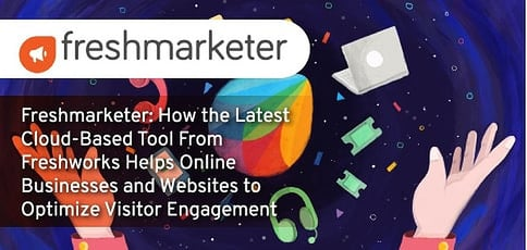 Freshmarketer: How the Latest Cloud-Based Tool From Freshworks Helps Online Businesses and Websites Optimize Visitor Engagement