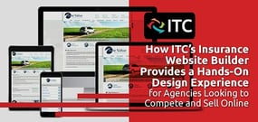 How ITC's Insurance Website Builder Provides a Hands-On Design Experience for Agencies Looking to Compete and Sell Online