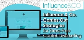 Influence & Co. Carries Out Smart Strategies for Stress-Free and Successful Content Marketing With a Full-Service Approach