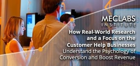 MECLABS — How Real-World Research and a Focus on the Customer Help Businesses Understand the Psychology of Conversion and Boost Revenue