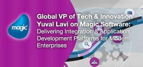 Global VP of Tech & Innovation Yuval Lavi on Magic Software: Delivering Integration & Application Development Platforms for Modern Enterprises