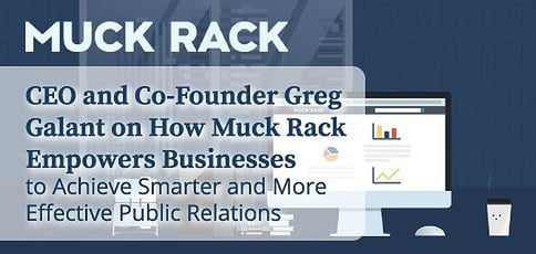 CEO and Co-Founder Greg Galant on How Muck Rack Empowers Businesses to Achieve Smarter and More Effective Public Relations
