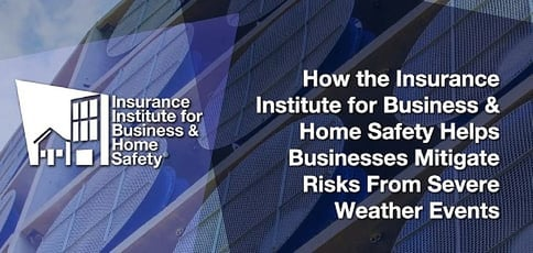 How the Insurance Institute for Business & Home Safety Helps Businesses Mitigate Risks From Severe Weather Events