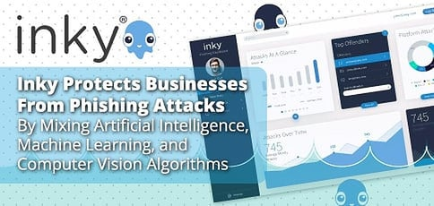Inky Protects Businesses From Phishing Attacks By Mixing Artificial Intelligence, Machine Learning, and Computer Vision Algorithms
