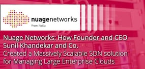 Nuage Networks: How Founder and CEO Sunil Khandekar and Co. Created a Scalable SDN & SD-WAN Solution for Managing Large Enterprise Clouds
