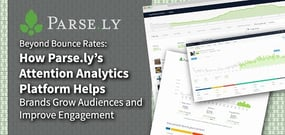 Beyond Bounce Rates: How Parse.ly's Attention Analytics Platform Helps Brands Grow Audiences and Improve Engagement