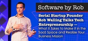Serial Startup Founder Rob Walling Talks Tech Entrepreneurship — What It Takes to Make It in the SaaS Space and Realize Your Business Mission