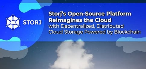 Storj's Open-Source Platform Reimagines the Cloud with Decentralized, Distributed Cloud Storage Powered by Blockchain