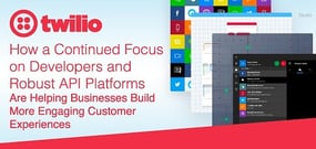 Twilio — How a Continued Focus on Developers and Robust API Platforms Are Helping Businesses Build More Engaging Customer Experiences