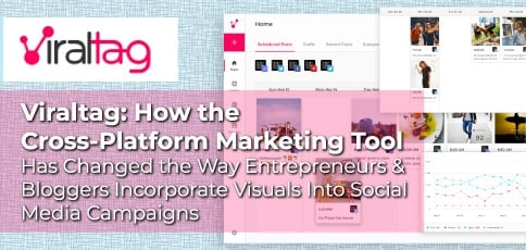 Viraltag: How the Cross-Platform Marketing Tool Has Changed the Way Entrepreneurs & Bloggers Incorporate Visuals Into Social Media Campaigns