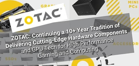 ZOTAC: Continuing a 10+ Year Tradition of Delivering Cutting-Edge Hardware Components and GPU Tech for High-Performance Gaming and Computing