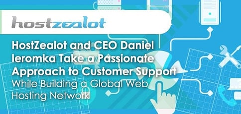 HostZealot and CEO Daniel Ieromka Take a Passionate Approach to Customer Support While Building a Global Web Hosting Network