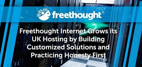 Freethought Internet Grows Its UK Hosting by Building Customized Solutions and Practicing Honesty First
