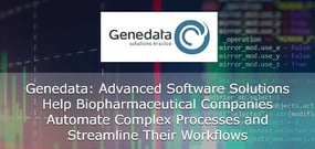 Genedata: Advanced Software Solutions Help Biopharmaceutical Companies Automate Complex Processes and Streamline Workflows