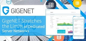 GigeNET Hones in on Customer Experiences and Stretches the Limits of Engineering to Build Optimal Dedicated Server Networks