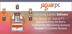 CEO Greg Landis Delivers the Scoop on JaguarPC — How an Air Force Vet Built a Trend-Setting Web Hosting Business Focused on Customer Success