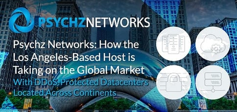 Psychz Networks: How the Los Angeles-Based Host is Taking on the Global Market With DDoS-Protected Datacenters Located Across Continents
