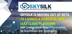 SkySilk is Moving Out of Beta to Launch a Powerful New IaaS Cloud Platform with Customizable Linux Environments for Businesses and Developers