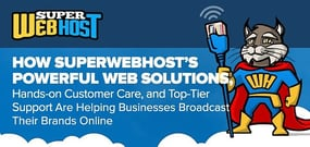 How SuperWebHost's Powerful Web Solutions, Hands-on Customer Care, and Top-Tier Support Are Helping Businesses Broadcast Their Brands Online