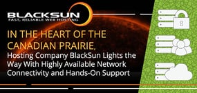 In the Heart of the Canadian Prairie, Hosting Company BlackSun Lights the Way With Highly Available Network Connectivity and Hands-On Support