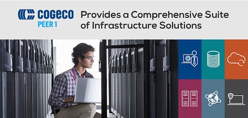 Cogeco Peer 1 Provides A Comprehensive Suite Of Infrastructure Solutions