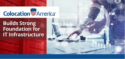 Colocation America Builds Strong Infrastructure Foundations