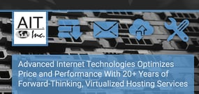 Advanced Internet Technologies Optimizes Price and Performance With 20+ Years of Forward-Thinking, Virtualized Hosting Services