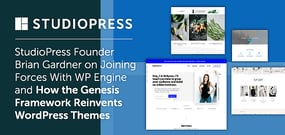 StudioPress Founder Brian Gardner on Joining Forces With WP Engine and How the Genesis Framework Reinvents WordPress Themes