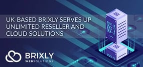 CEO Dennis Nind on Brixly — A Fast-Growing, UK-Based Hosting Platform Dedicated to Providing Unlimited Reseller and Cloud Solutions
