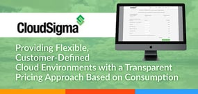 CloudSigma — Providing Flexible, Customer-Defined Cloud Environments with a Transparent Pricing Approach Based on Consumption