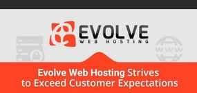 In Search of Better Tech Support? Evolve Web Hosting Strives to Exceed Customer Expectations With Affordable, Secure Hosting and Domain Services