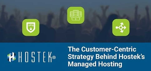 The Customer Centric Strategy Behind Managed Hosting At Hostek