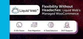 Focus on Selling Products, Not Managing Your Store: Liquid Web's Managed WooCommerce Platform Provides Speed and Flexibility Without Headaches