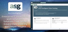 ASG Technologies: Enterprise IT Governance and Compliance Solutions That Deliver Greater Data Visibility and Deeper Insights